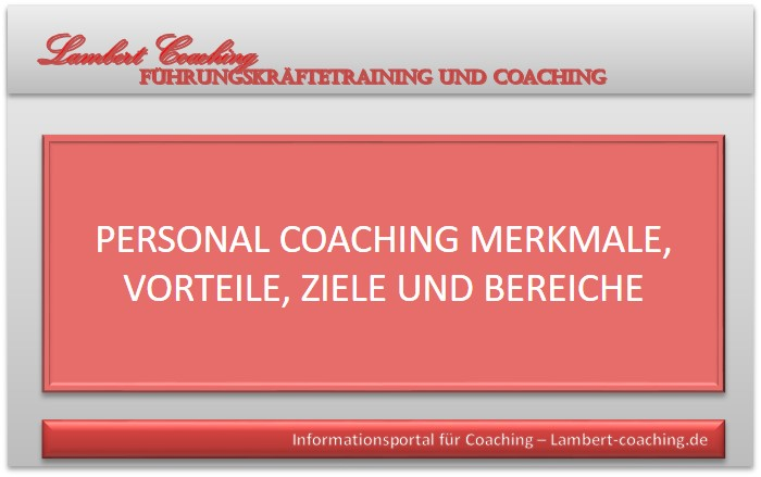 Personal Coaching Merkmale, Vorteile, Ziele und Bereiche