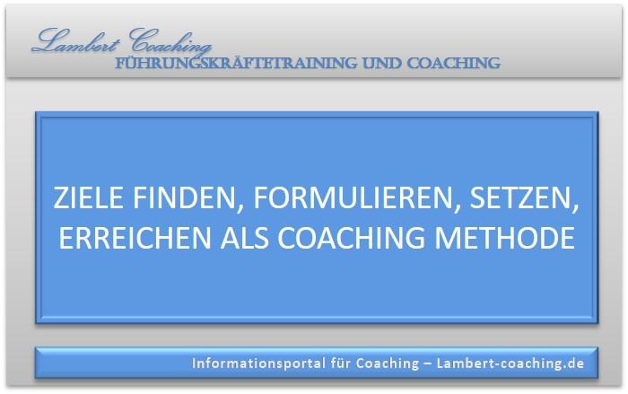 Ziele finden, formulieren, setzen und erreichen, Coaching Methoden