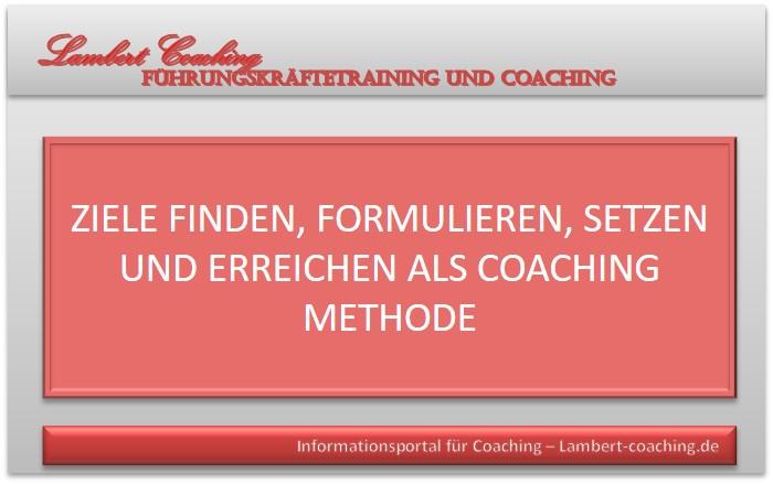 Ziele finden, formulieren, setzen und erreichen als Coaching Methode