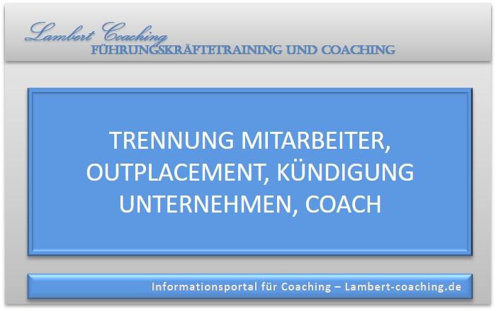 Trennung Mitarbeiter, Outplacement, Kündigung Unternehmen, Coach