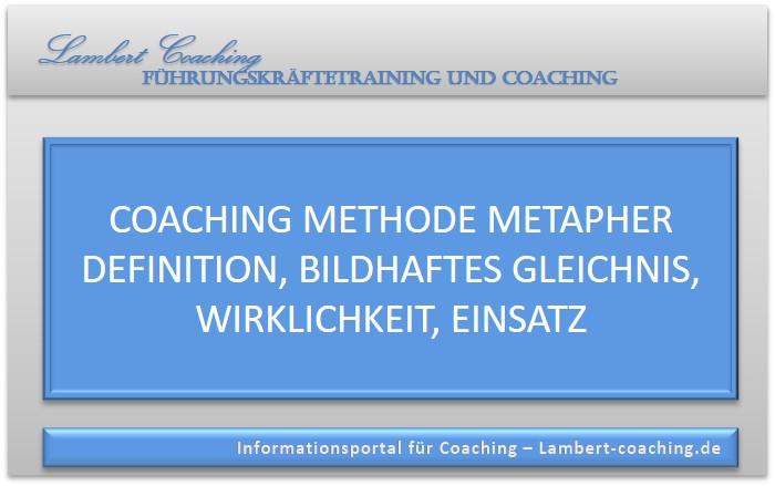 Coaching Methode Metapher Definition, Bildhaftes Gleichnis, Wirklichkeit, Einsatz
